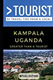 Greater Than a Tourist- Kampala Uganda: 50 Travel Tips from a Local