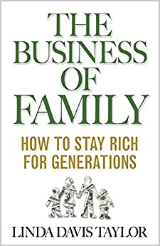 The Business of Family: How to Stay Rich for Generations