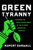 Book cover from Green Tyranny: Exposing the Totalitarian Roots of the Climate Industrial Complexby Rupert Darwall