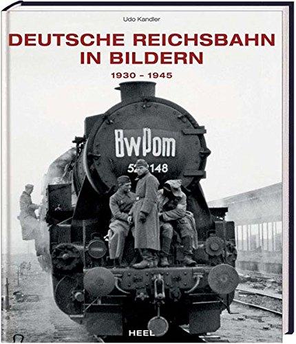 Deutsche Reichsbahn in Bildern: 1930-1945 Gebundenes Buch – 31. August 2010 Udo Kandler Heel 3868523421 Schienenfahrzeuge
