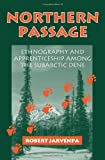 Northern Passage : Ethnography and Apprenticeship among the Subarctic Dene, Jarvenpa, Robert, 0881339903