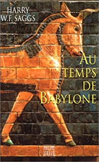 Au temps de Babylone par Henry William Frederick Saggs