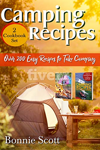 Camping Recipes – 2 Cookbook Set: Over 200 Easy Recipes to Take Camping by [Scott, Bonnie]