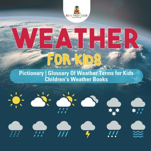 Read Online Weather for Kids - Pictionary  Glossary Of Weather Terms for Kids  Children's Weather Books PDF