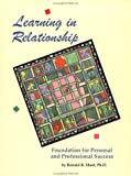 Learning in Relationship : Foundation for Personal and Professional Success, Short, Ronald R., 1887259015