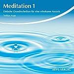 Meditation 1. Einfache Grundtechniken für eine erholsame Auszeit | Tobias Arps