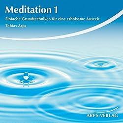 Meditation 1. Einfache Grundtechniken für eine erholsame Auszeit