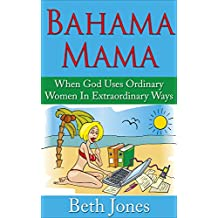 Bahama Mama: When God Uses Ordinary Women In Extraordinary Ways