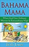 Bahama Mama: When God Uses Ordinary Women In Extraordinary Ways
