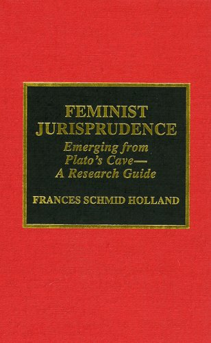 Feminist Jurisprudence: Emerging From Plato's Cave- A Research Guide