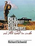 Che's Chevrolet, Fidel's Oldsmobile: On the Road in Cuba