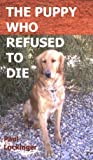 The Puppy Who Refused to Die, Paul Lockinger, 0615216218
