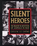 Silent Heroes: The Bravery & Devotion of Animals in War
