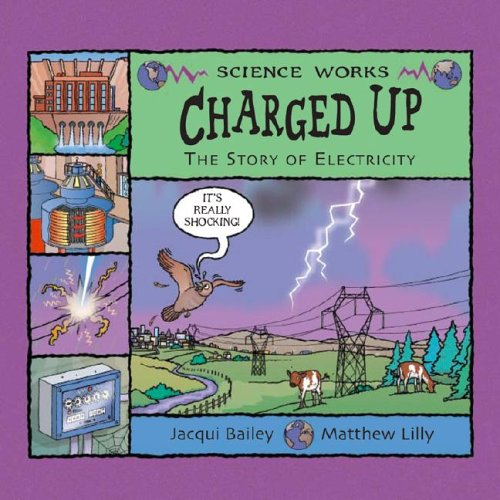 Charged Up: The Story of Electricity (Science Works)