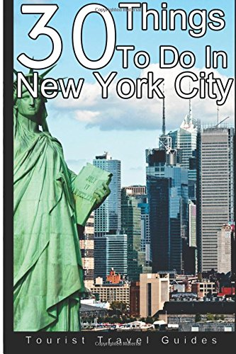 Read Online 30 Things To Do In New York City: An Experienced Traveler's Guide To The Best Tourist Attractions and Hotspots Within New York City (The Ultimate ... Where To Eat, What To Do And So Much More!) ebook