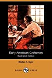 Early American Craftsmen, Walter A. Dyer, 1409939413