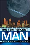 Ten Percent Man:A Novel, Moss Tosney, 0595653391