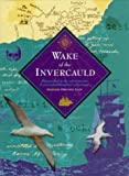 Wake of the Invercauld : Shipwrecked in the Sub-Antarctic: A Great-Granddaughter's Pilgrimage, Allen, Madelene F., 0773516883