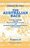 The Australian Race : Its Origin, Languages, Customs, Place of Landing in Australia, and the Routes by Which It Spread Itself over That Continent:, Curr, Edward Micklethwaite, 1402117566