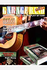 Garage Band Theory - GBTool 17 Triad Inversions for Guitar, Mandolin and Banjo: Music theory for non music majors, living room pickers and working ... the Pro's Use to Play by Ear) (Volume 18) Paperback