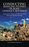 Conducting Baseline Studies in Post Conflict Settings, Olivier Mumbere Muhongya, 1466971479
