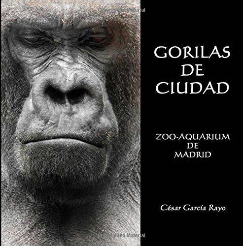 Gorilas de Ciudad: Zoo-Aquarium de Madrid: Amazon.es: César ...
