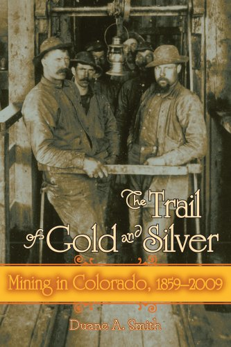The Trail of Gold and Silver: Mining in Colorado, 1859-2009 (Timberline Books) (Colorado America Co Of Bank Springs)