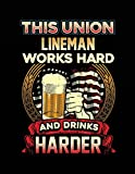#10: This Union Lineman Works Hard And Drinks Harder: Funny Journal, Blank Lined Journal Notebook, 8.5 x 11 (Journals To Write In)