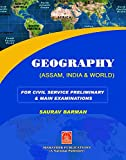 Geography(Assam, India & World) For Civil Services & Other Competitive Examinations,(Useful for Both Preliminary & Mains Examinations).