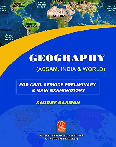 Geography(Assam, India & World) For Civil Services & Other Competitive Examinations,(Useful for Both Preliminary & Mains Examinations). Accessory – 2017