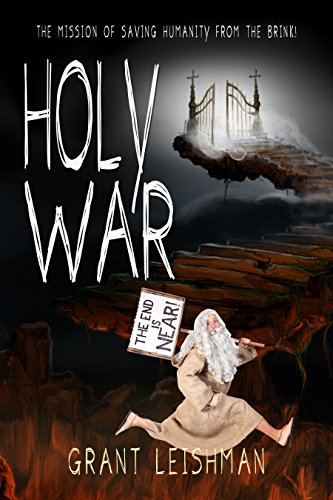 Holy War (The Battle For Souls): The Mission Of Saving Humanity From The Brink (The Second Coming Book 3) by [Leishman, Grant]