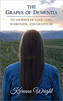 The Grapes of Dementia: My Journey of Love, Loss, Surrender, and Gratitude by [Wright, Karenna]