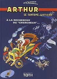 Arthur le fantôme justicier, tome 2 : A la recherche du chercheur par  Cézard