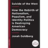 Suicide of the West: How the Rebirth of Nationalism, Populism, and Identity Politics Is Destroying American Democracy