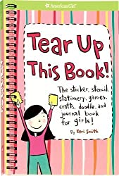 Tear Up This Book!: The Sticker, Stencil, Stationery, Games, Crafts, Doodle, and Journal Book for Girls! (American Girl Library) by Smith, Keri (2005) Spiral-bound