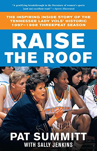 (Raise the Roof: The Inspiring Inside Story of the Tennessee Lady Vols' Historic 1997-1998 Threepeat Season)