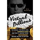 Virtual Billions: The Genius, the Drug Lord, and the Ivy League Twins behind the Rise of Bitcoin