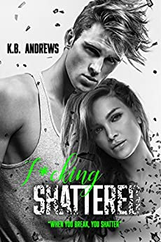 F*cking Shattered by [Andrews, K.B.]