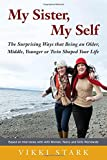My Sister, My Self: The Surprising Ways That Being an Older, Middle, Younger or Twin Shaped Your Life
