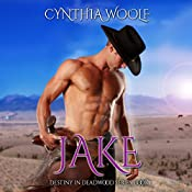 Jake: Destiny in Deadwood Book 1 | Cynthia Woolf