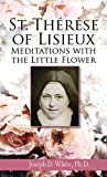 St. Therese of Lisieux: Meditations with the Little