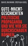 Gute-Macht-Geschichten: Politische Propaganda und wie wir sie durchschauen können