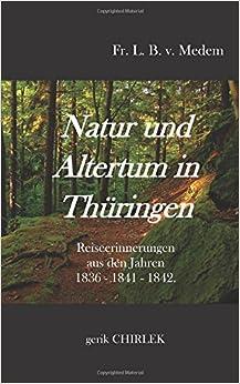 Natur und Altertum in Thüringen: Reiseerinnerungen aus den Jahren 1836 - 1841 - 1842.