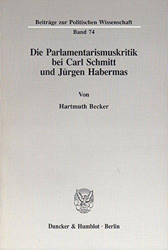 Die Parlamentarismuskritik bei Carl Schmitt und Jürgen Habermas. (Beiträge zur Politischen Wissenschaft)