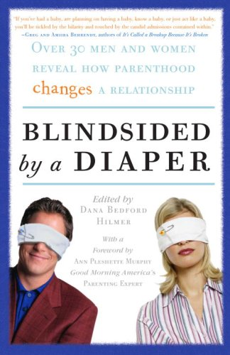 Blindsided by a Diaper: Over 30 Men and Women Reveal How Parenthood Changes a Relationship by Three Rivers Press