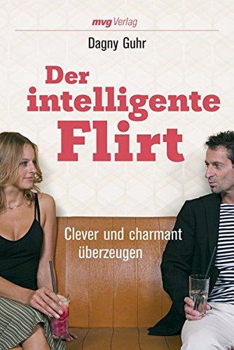 Der intelligente Flirt: Clever und charmant überzeugen