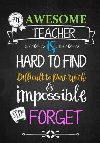 Teacher Notebook: An Awesome Teacher Is ~ Journal or Planner for Teacher Gift: Great for Teacher Appreciation/Thank You/Retirement/Year End Gift (Inspirational Notebooks for Teachers) (Volume 2)