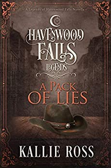 A Pack of Lies: (A Legends of Havenwood Falls Novella) by [Ross, Kallie, Havenwood Falls Collective]