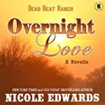 Overnight Love: Dead Heat Ranch, Book 3 | Nicole Edwards