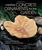 img - for Creative Concrete Ornaments for the Garden: Making Pots, Planters, Birdbaths, Sculpture & More by Warner Hunter, Sherri (3/6/2012) book / textbook / text book